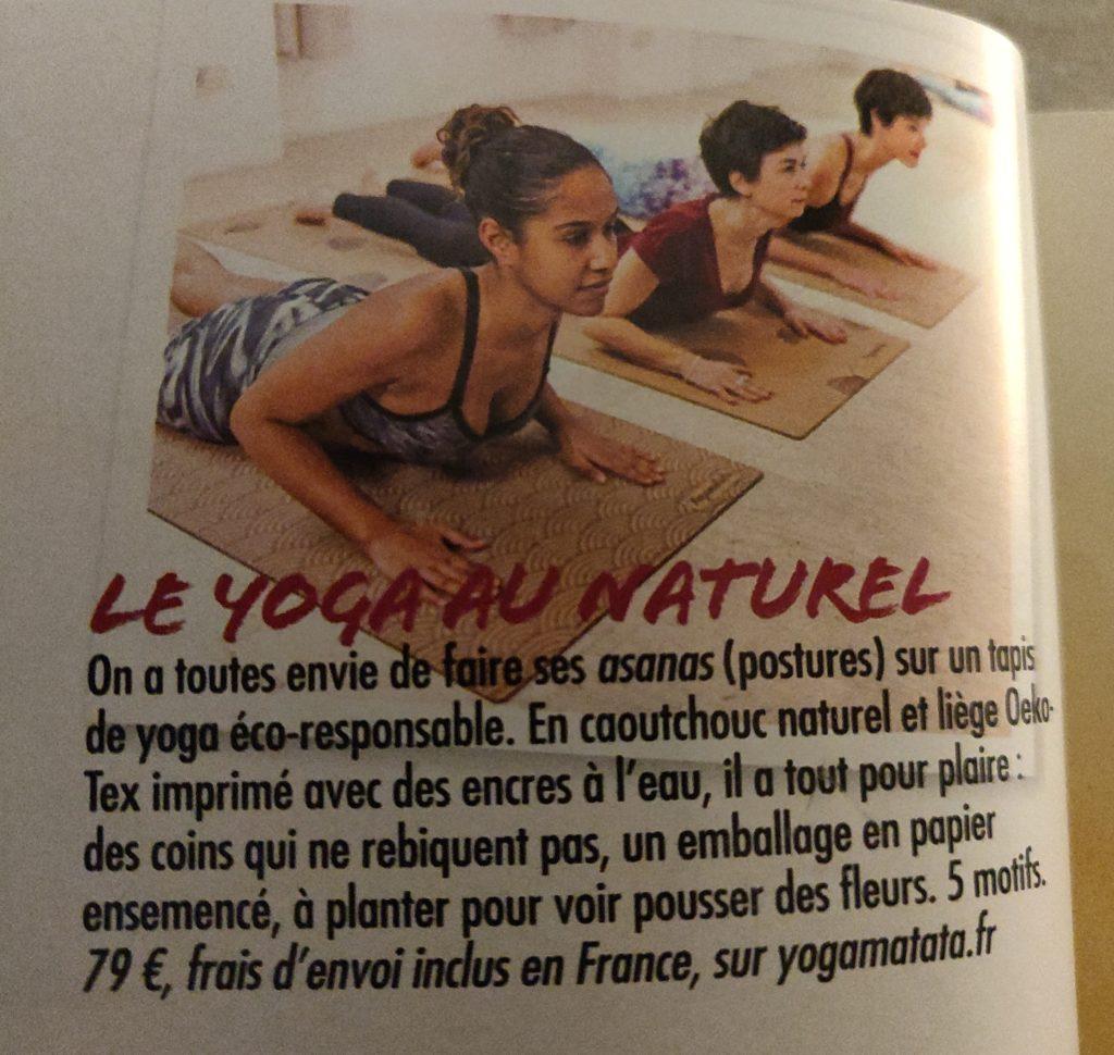 Le yoga au naturel On a toutes envie de faire ses asanas (postures) sur un tapis de yoga éco-responsable. En caoutchouc naturel et liège imprimé avec des encres à l'eau, il a tout pour plaire: des coins qui ne rebiquent pas, un emballage en papier ensemencé, à planter pour voir pousser des fleurs. 5 motifs, 79 euros, frais d'envoi inclus en France