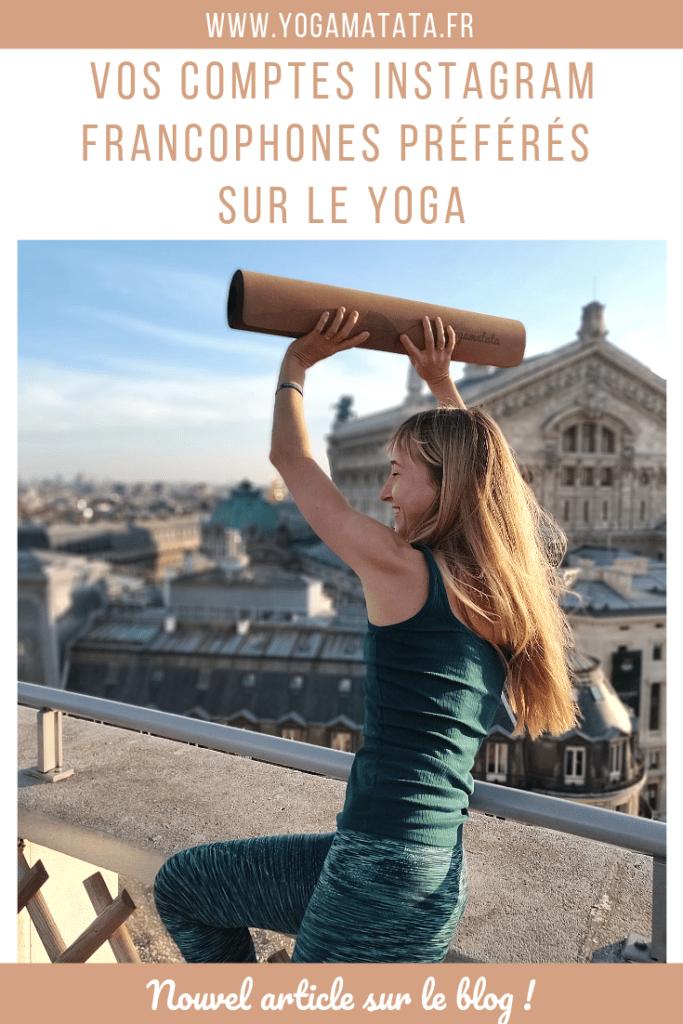 """Vous faites partie des yogi qui s'inspirent sur Instagram ? Nous aussi ! Il faut dire qu'on y trouve de nombreux comptes très inspirants. Nous avons lancé un sondage sur instagram pour savoir quels étaient """"influenceuses"""" et """"influenceurs"""" yoga français préférés... nous avons reçu énormément de réponses ! Pour tout vous dire, on a même découvert de super comptes grâce à vos partages ! Merci beaucoup ! Voici donc la liste de vos coups de coeur, par ordre alphabétique ! Ben oui, on ne va pas faire un classement, non seulement c'est pas très esprit yoga, mais en plus chaque compte a son univers bien à lui, totalement différent des autres. À vous de les découvrir et de trouver les comptes qui vous correspondent le plus ! Nul doute que ces comptes vous apporteront de l'inspiration et vous aideront à évoluer non seulement dans votre pratique du yoga mais également dans votre bien-être général... certaines de ces personnes sont de véritables coachs de happy life ! Voici donc les comptes instagram français sur le yoga à suivre pour s'inspirer au quotidien ! On essaiera de mettre cet article à jour au fur et à mesure de nos découvertes alors n'hésitez pas à partager vos coups de coeur en commentaire ! #yoga #yogafrance"""